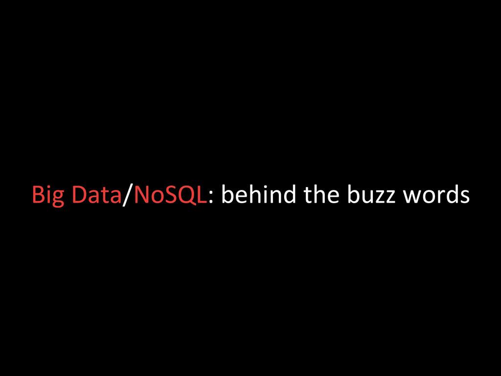 Big Data/NoSQL: behind the buzz ...