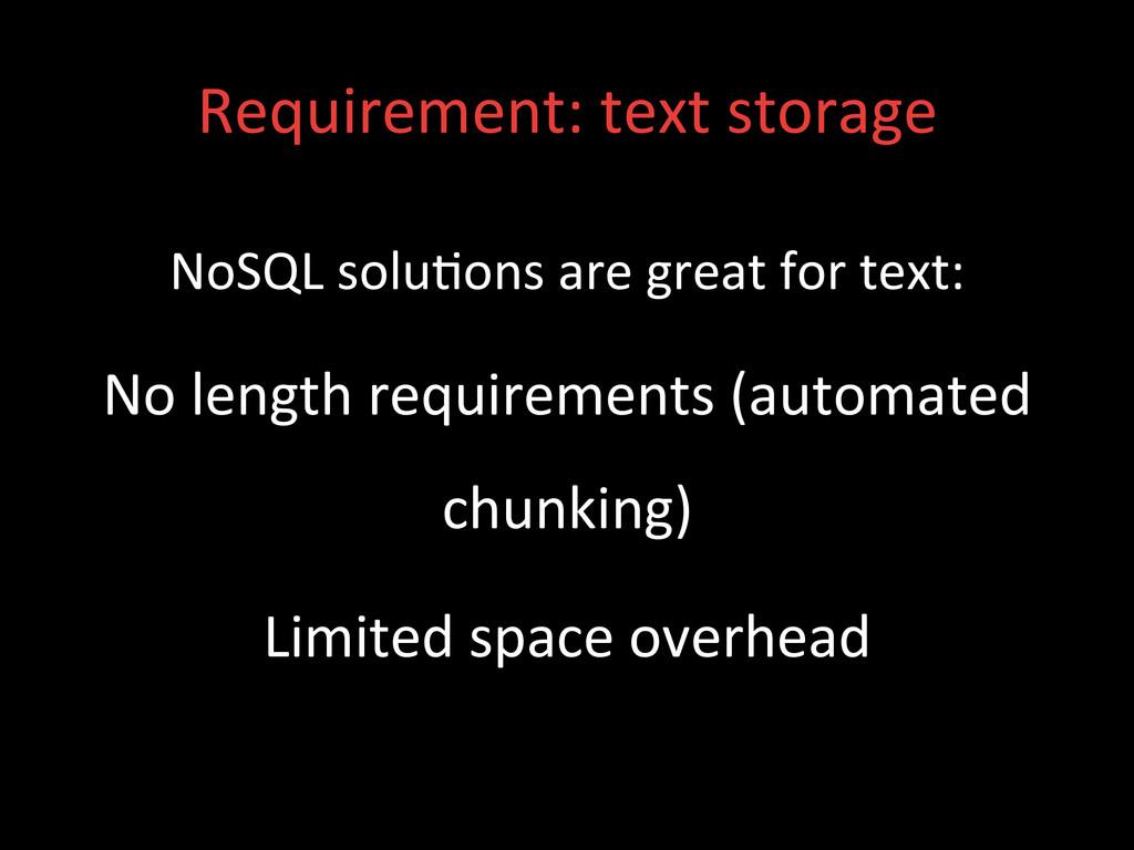 Requirement: text storage  NoSQL so...