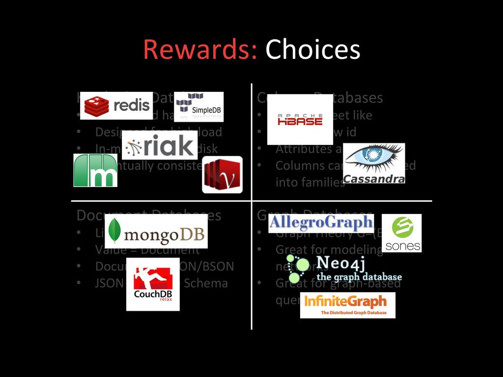 Rewards: Choices  Key/Value Databases...