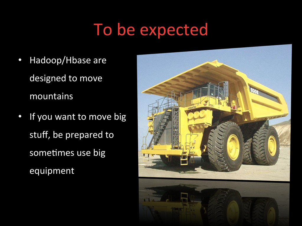To be expected  • Hadoop/Hbase are...