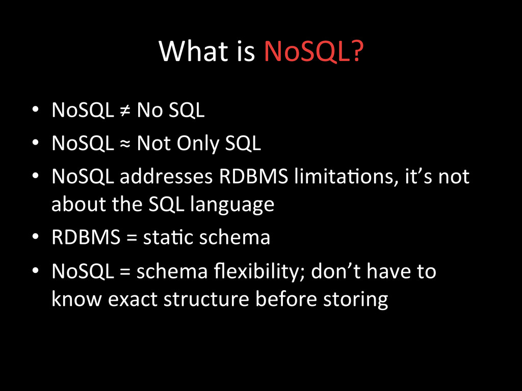 What is NoSQL?  • NoSQL ≠ No ...
