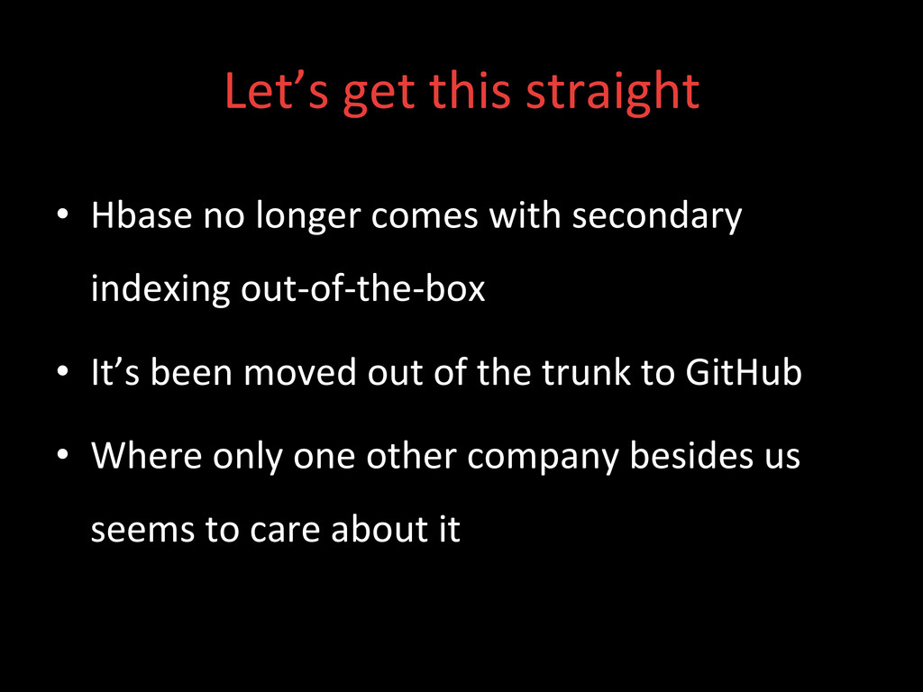 Let's get this straight  • Hbase...