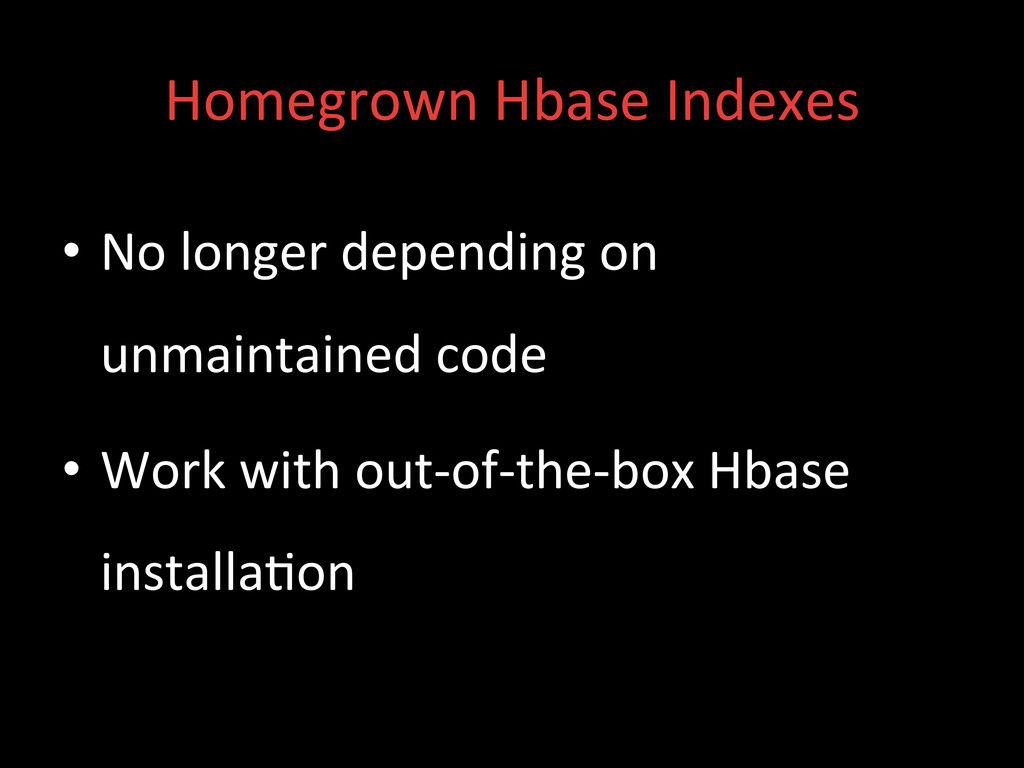 Homegrown Hbase Indexes  • No long...