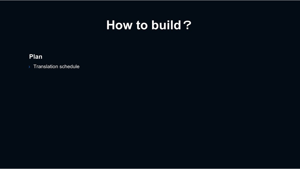 How to build? Plan › Translation schedule
