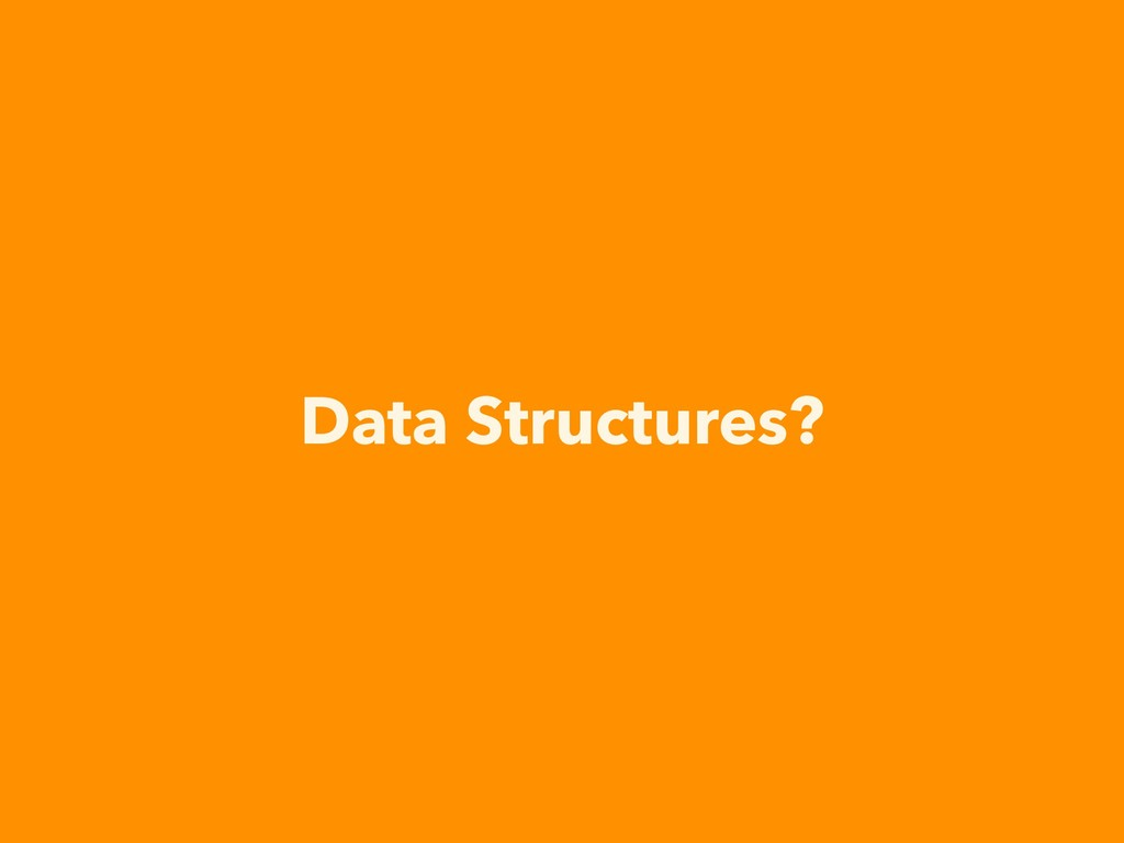 Data Structures?
