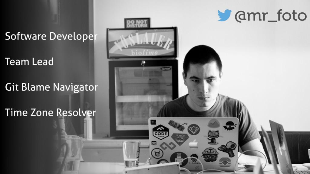 @mr_foto Software Developer Team Lead Git Blame...