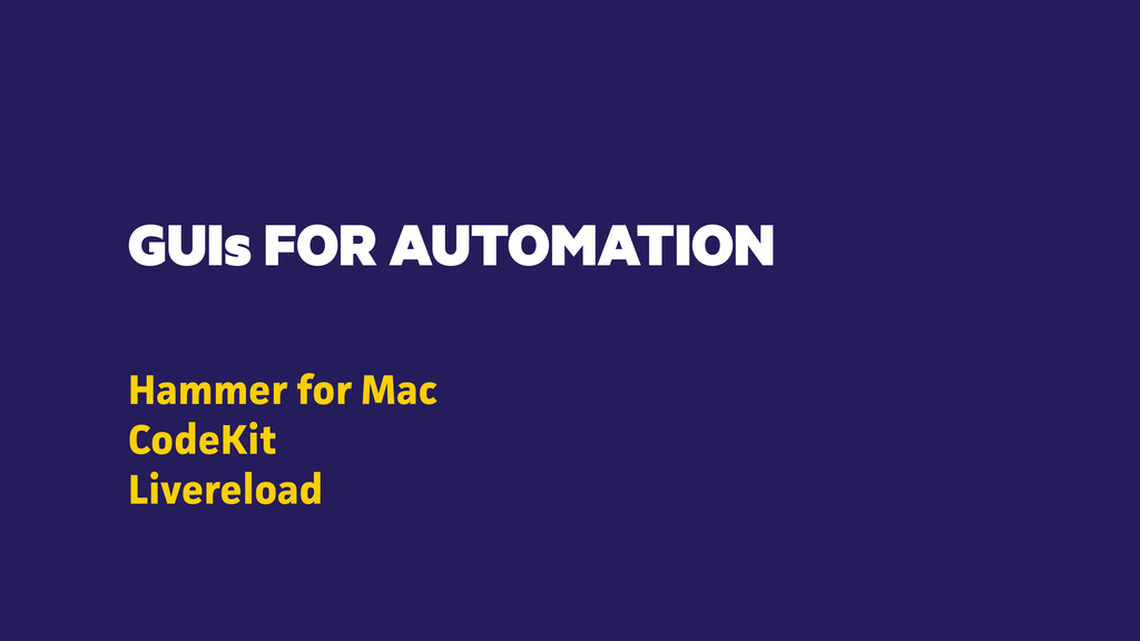 GUIs FOR AUTOMATION Hammer for Mac CodeKit Live...