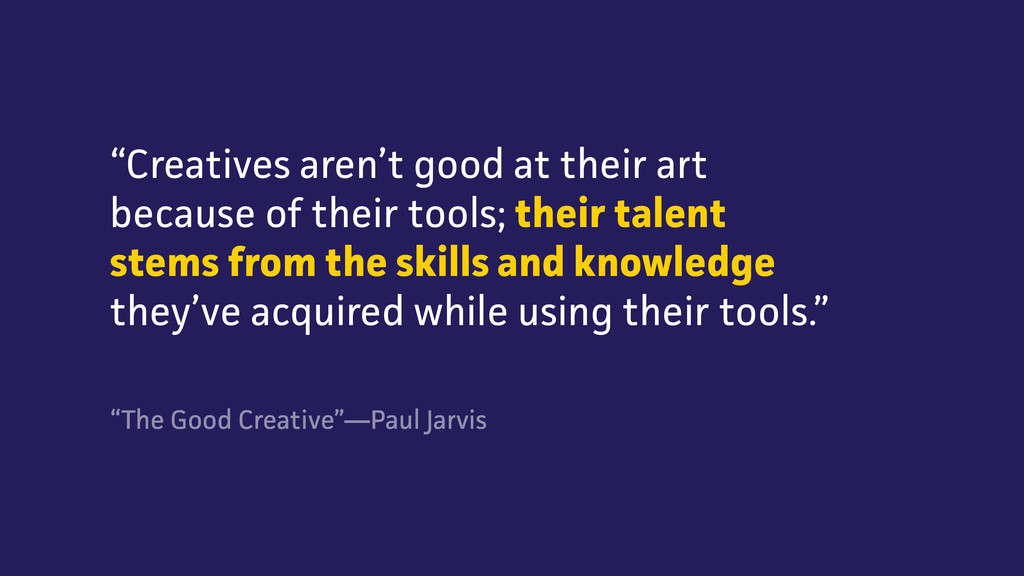 """Creatives aren't good at their art because of ..."