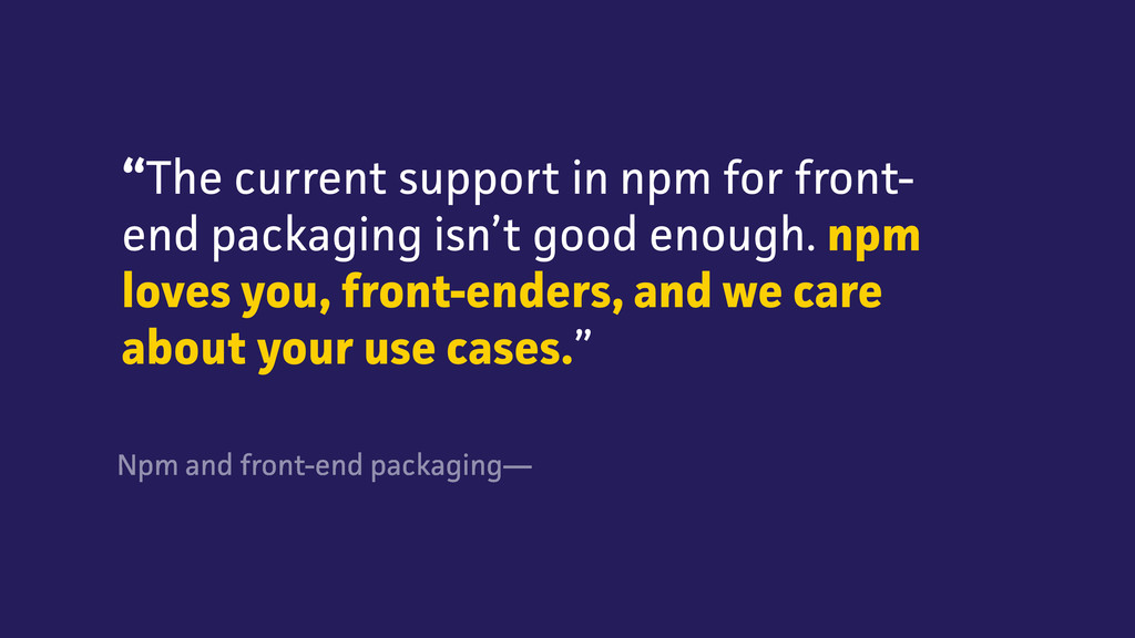 """The current support in npm for front- end pack..."