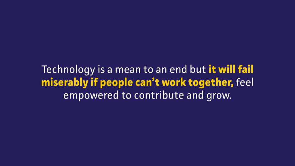 Technology is a mean to an end but it will fail...