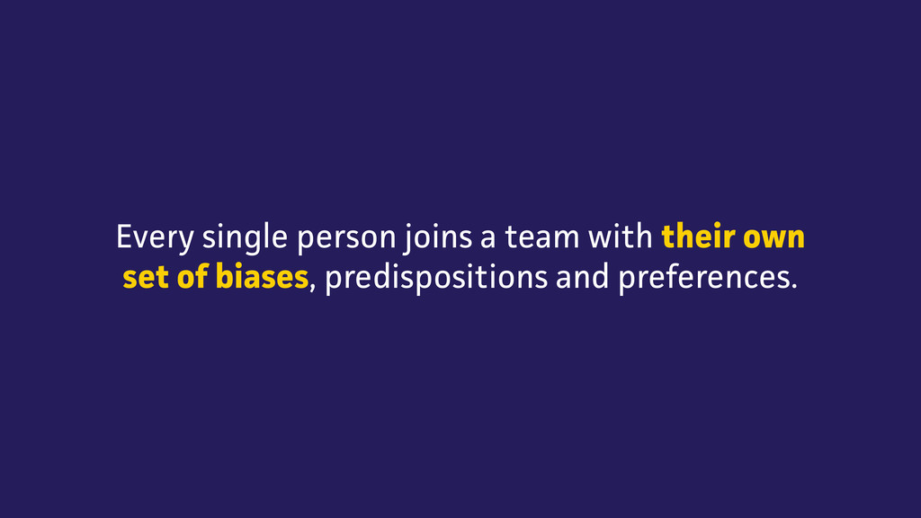 Every single person joins a team with their own...