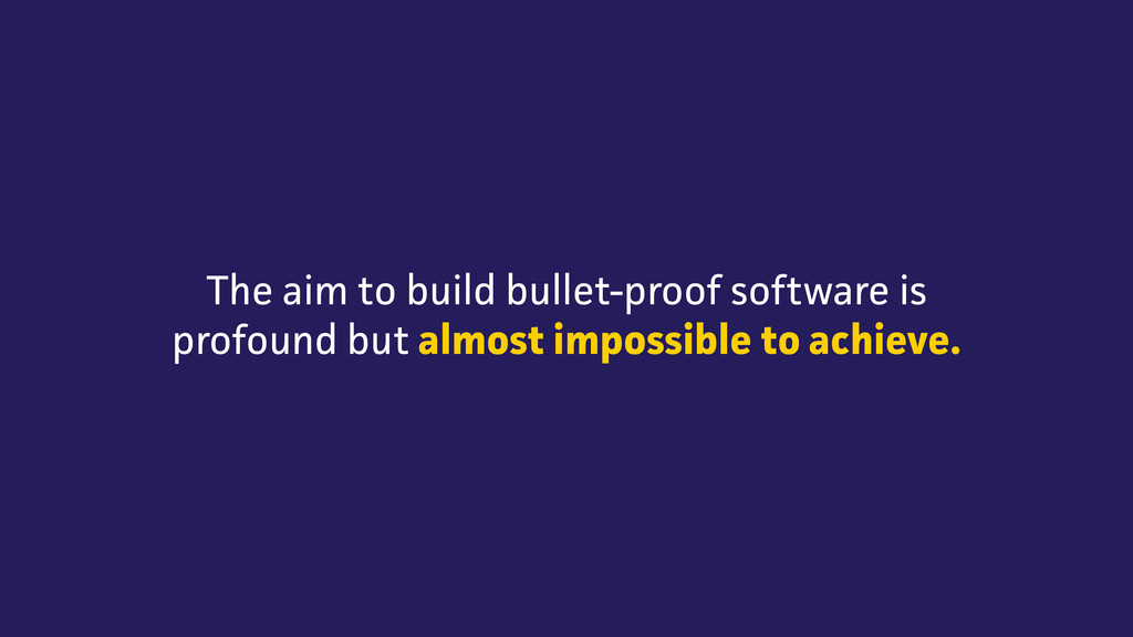The aim to build bullet-proof software is profo...