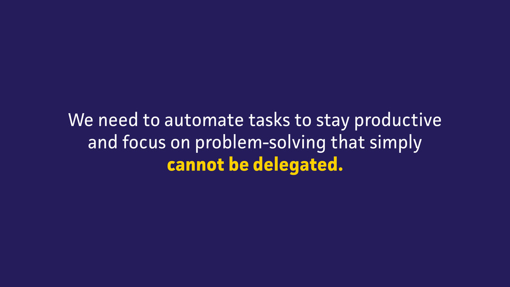 We need to automate tasks to stay productive an...