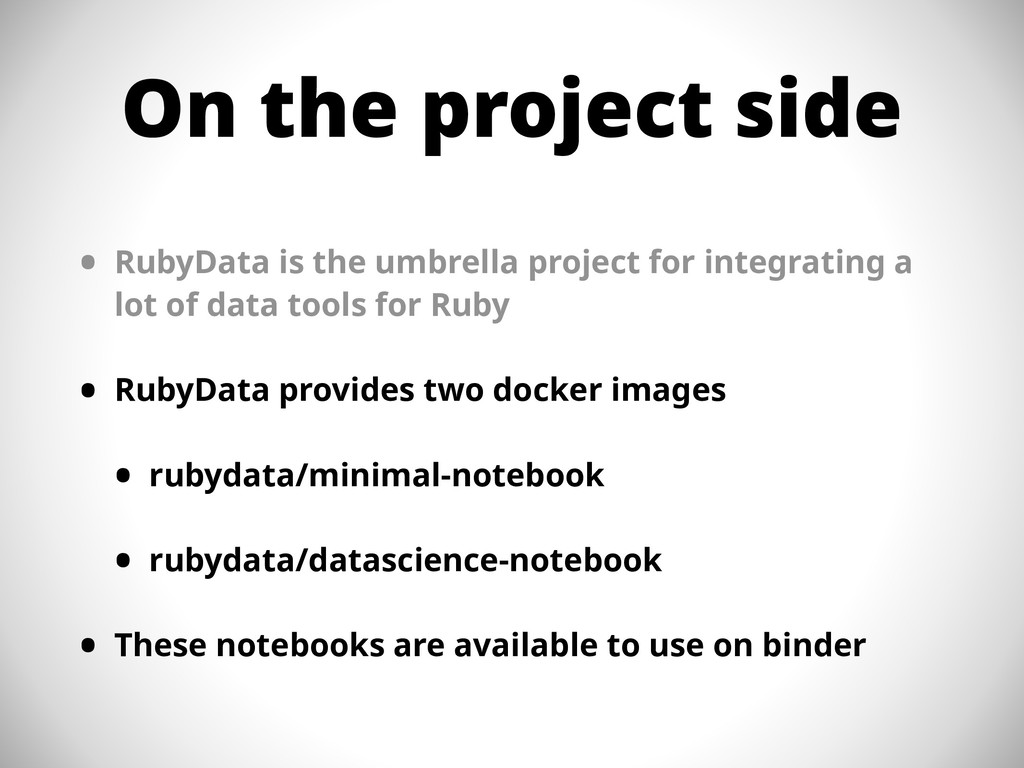 On the project side • RubyData is the umbrella ...