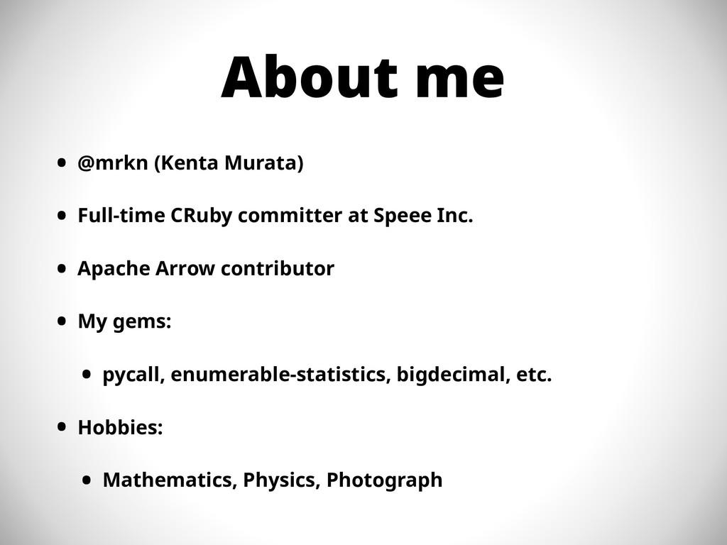 About me • @mrkn (Kenta Murata) • Full-time CRu...