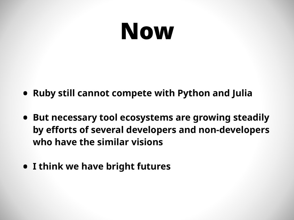 Now • Ruby still cannot compete with Python and...