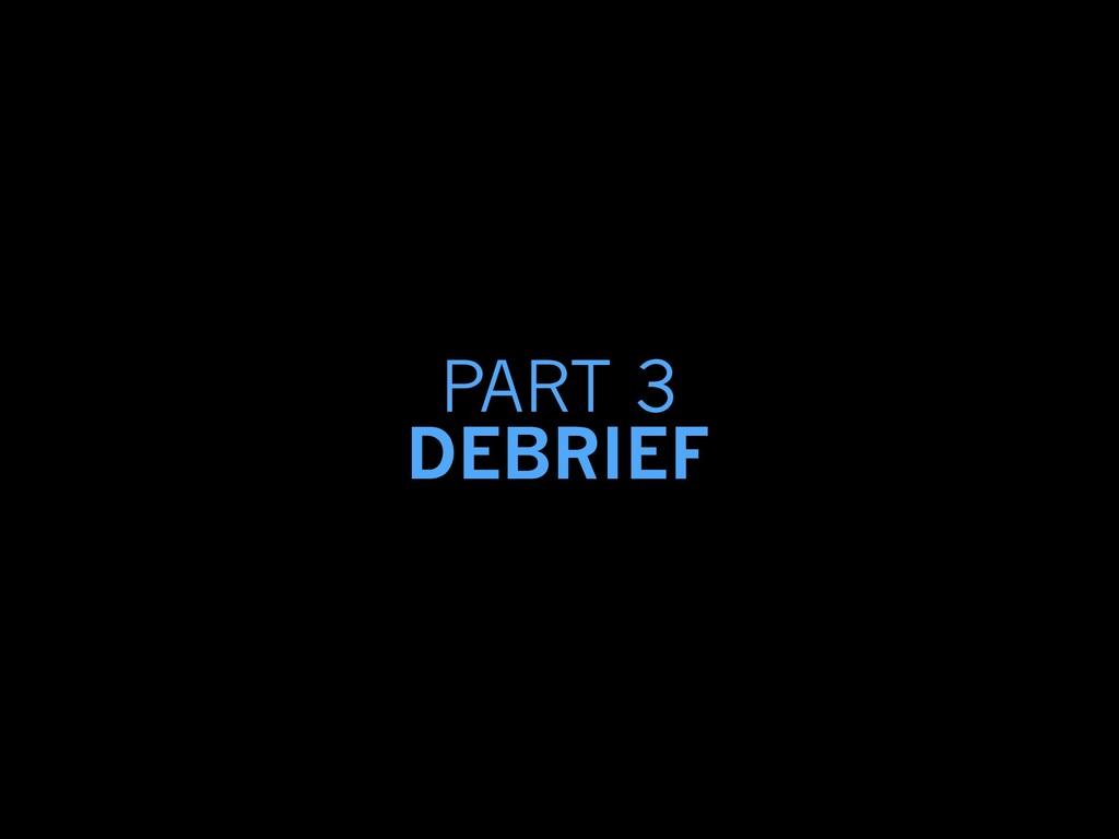 PART 3 DEBRIEF