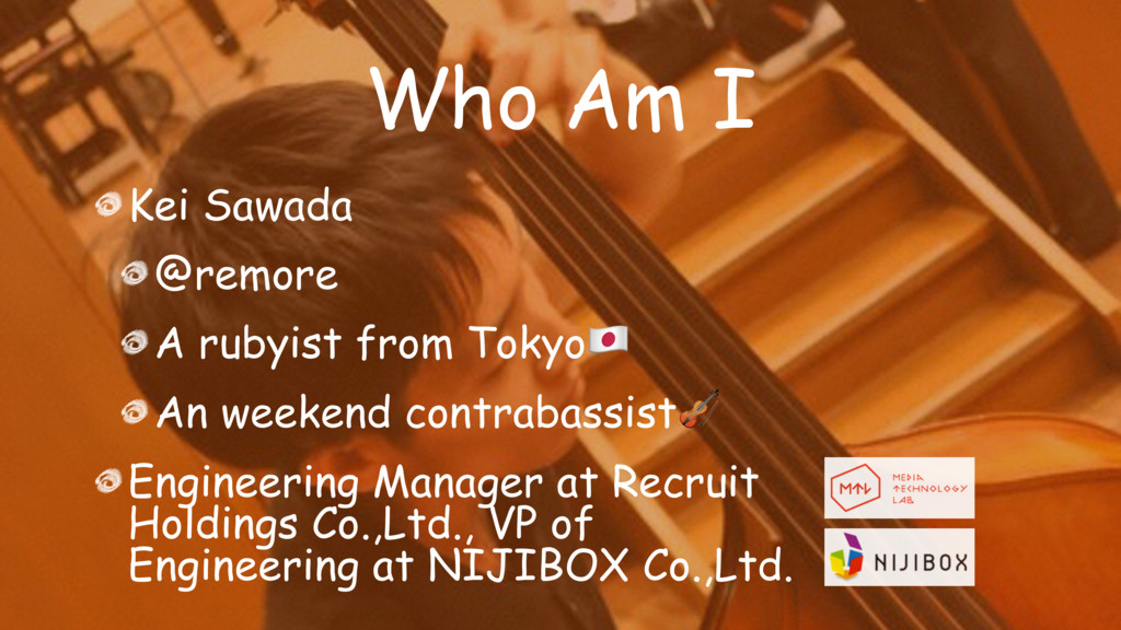 Who Am I Kei Sawada @remore A rubyist from Toky...