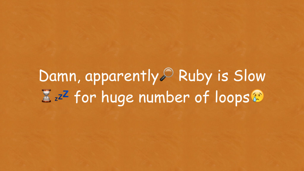 Damn, apparently Ruby is Slow ⌛ for huge number...