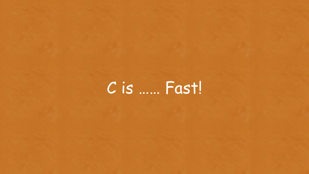 C is …… Fast!