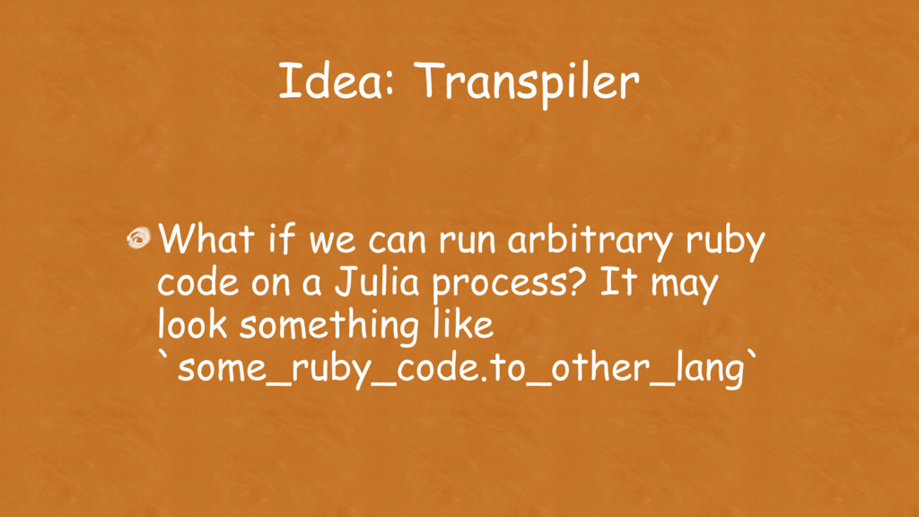 Idea: Transpiler What if we can run arbitrary r...