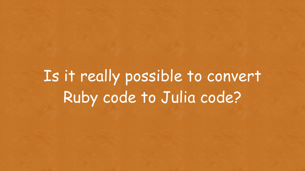 Is it really possible to convert Ruby code to J...