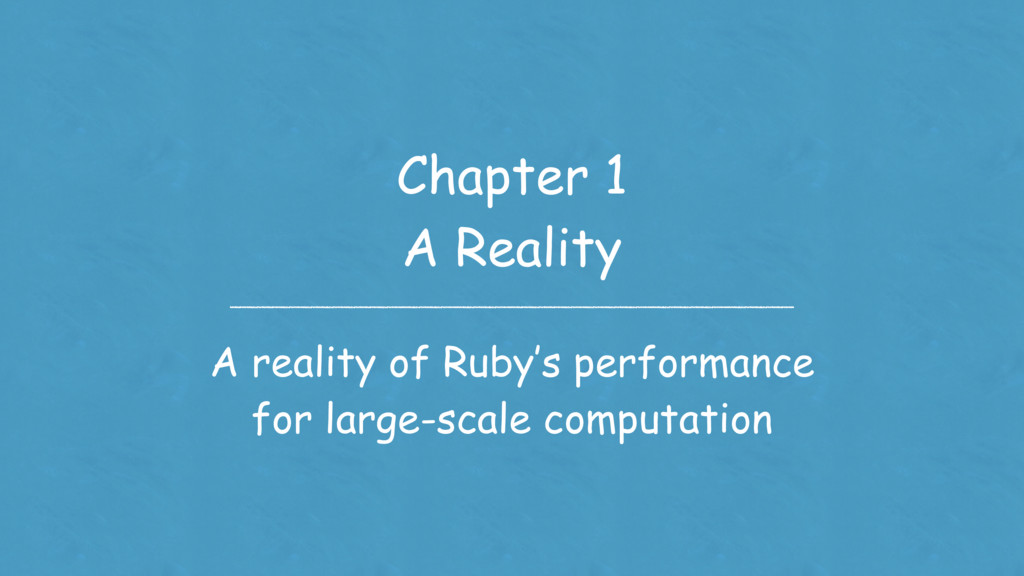 Chapter 1 A Reality A reality of Ruby's perform...
