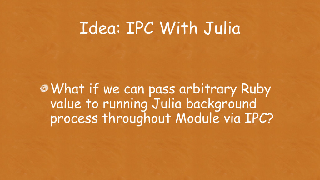 Idea: IPC With Julia What if we can pass arbitr...