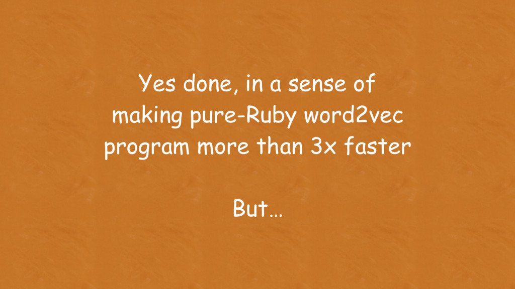 Yes done, in a sense of making pure-Ruby word2v...