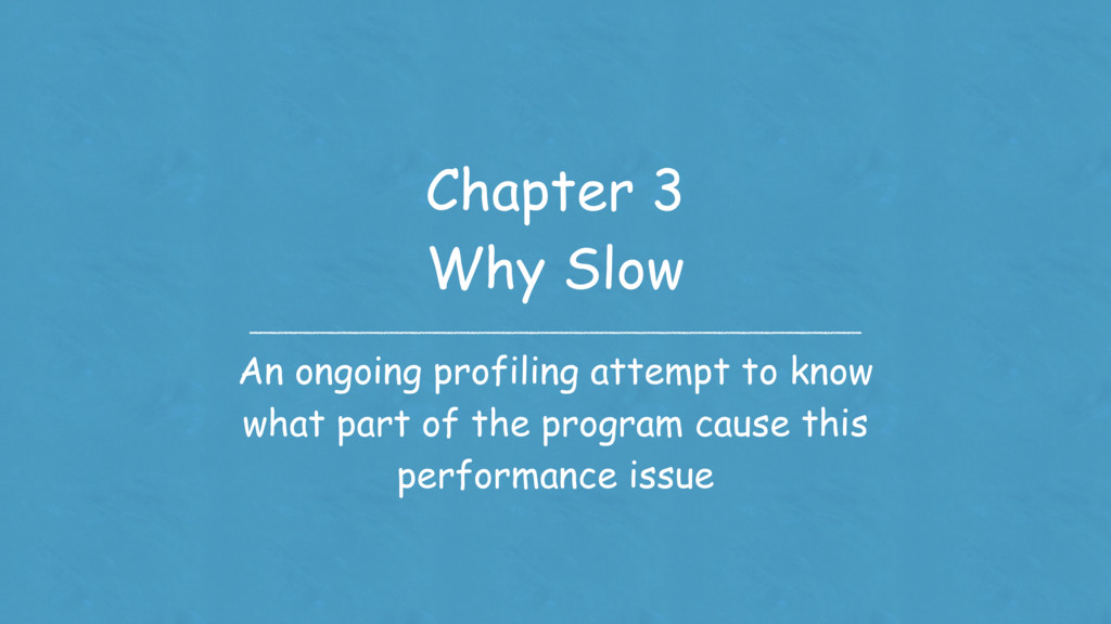 Chapter 3 Why Slow An ongoing profiling attempt...