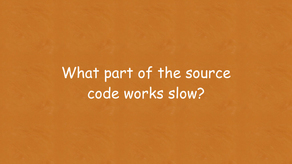 What part of the source code works slow?