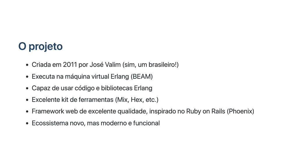 O projeto Criada em 2011 por José Valim (sim, u...
