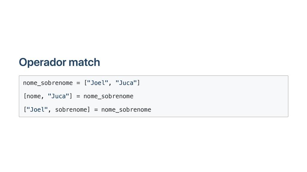 """Operador match nome_sobrenome = [""""Joel"""", """"Juca""""..."""