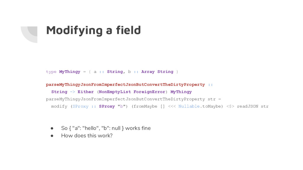 Modifying a field type MyThingy = { a :: String...