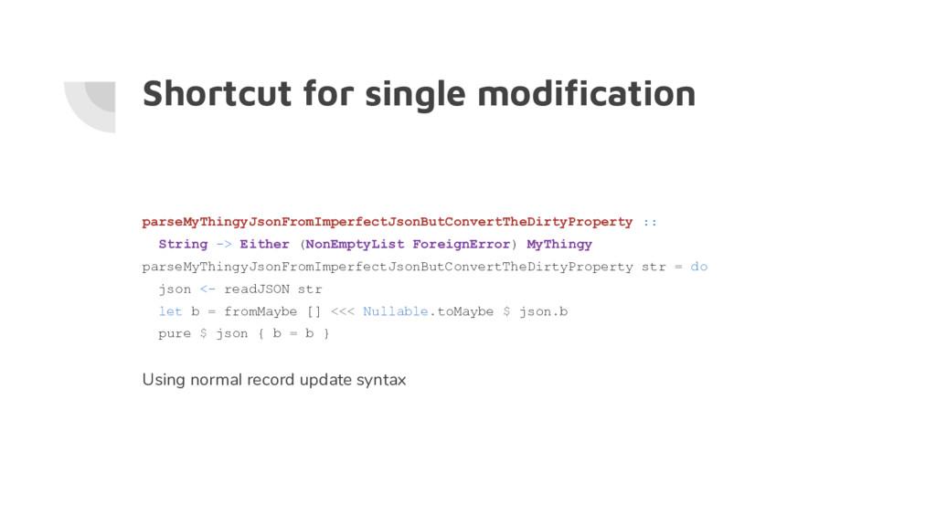 Shortcut for single modification parseMyThingyJ...