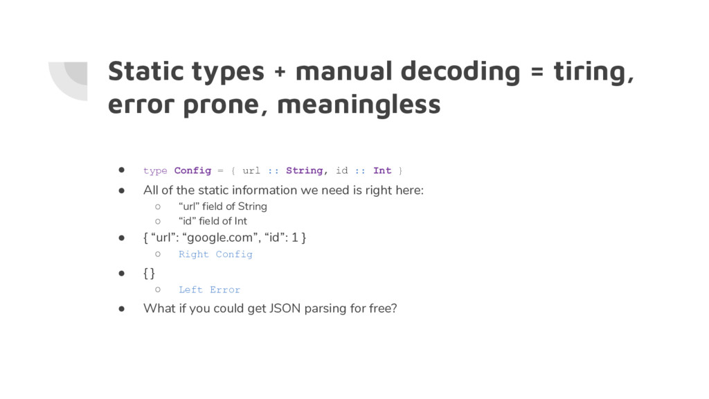 Static types + manual decoding = tiring, error ...