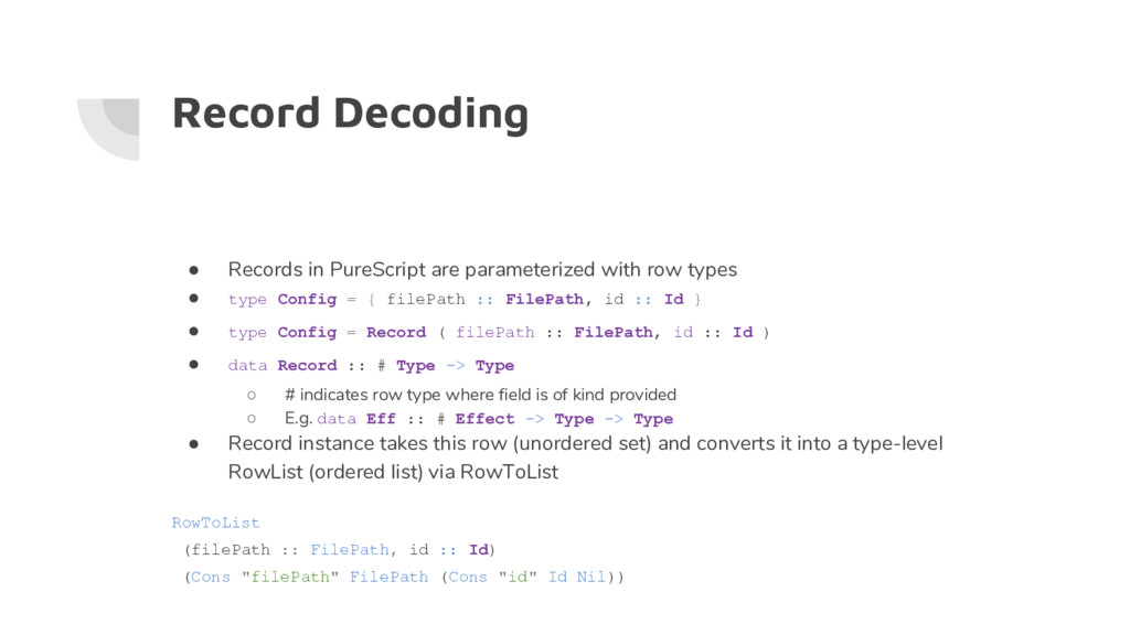 Record Decoding ● Records in PureScript are par...