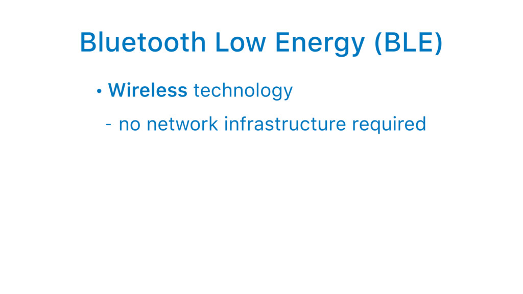 Bluetooth Low Energy (BLE) • Wireless technolog...