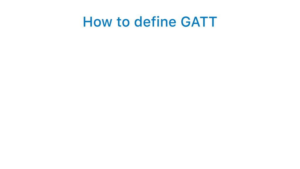How to define GATT