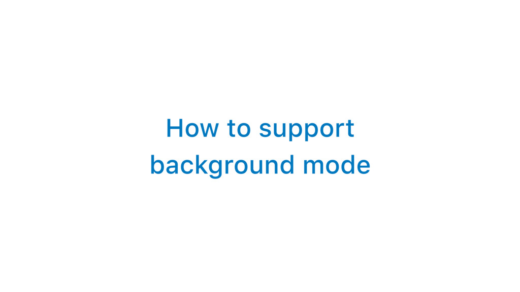 How to support background mode