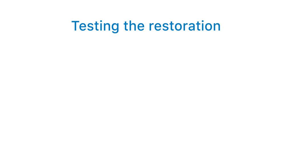 Testing the restoration