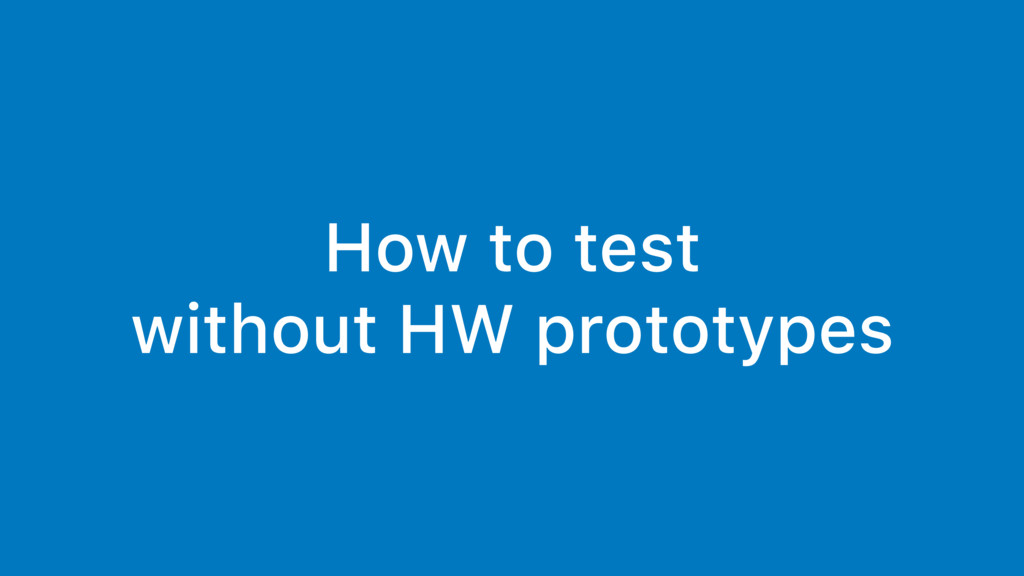 How to test without HW prototypes