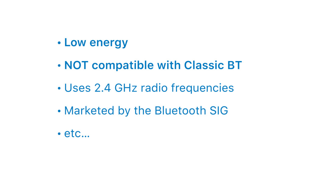 • Low energy • NOT compatible with Classic BT •...