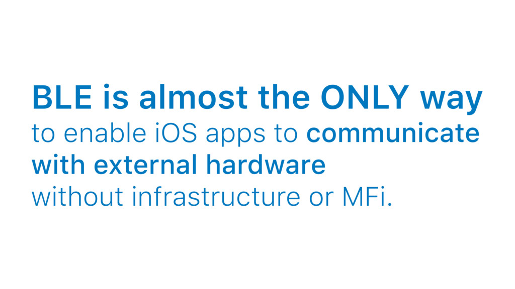 BLE is almost the ONLY way to enable iOS apps t...