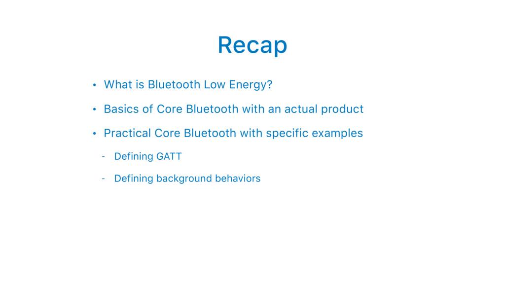 Recap • What is Bluetooth Low Energy? • Basics ...