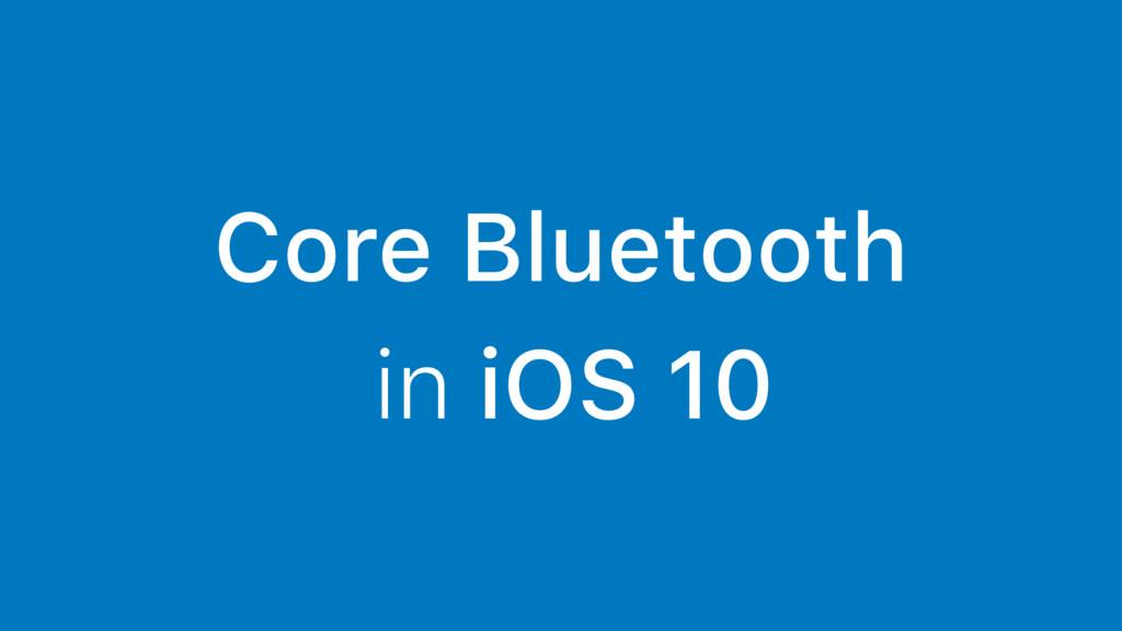 Core Bluetooth in iOS 10