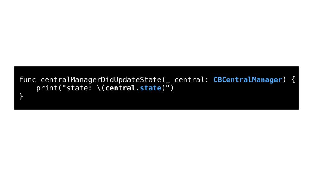 func centralManagerDidUpdateState(_ central: CB...