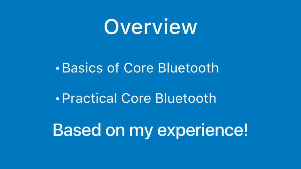 Overview • Basics of Core Bluetooth • Practical...