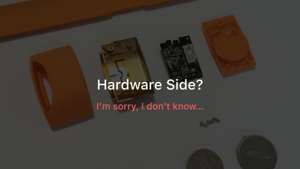 Hardware Side? I'm sorry, I don't know…