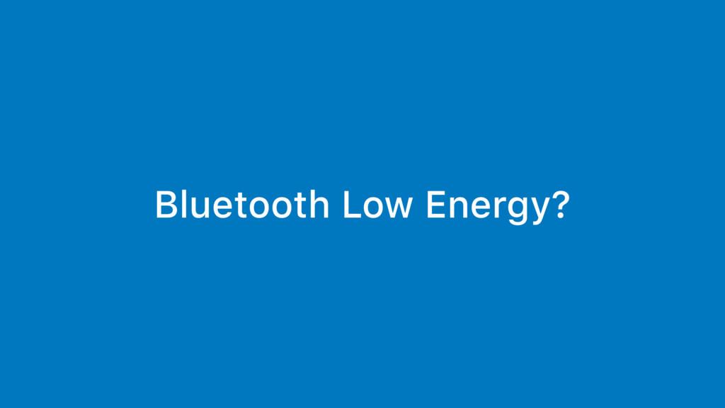 Bluetooth Low Energy?
